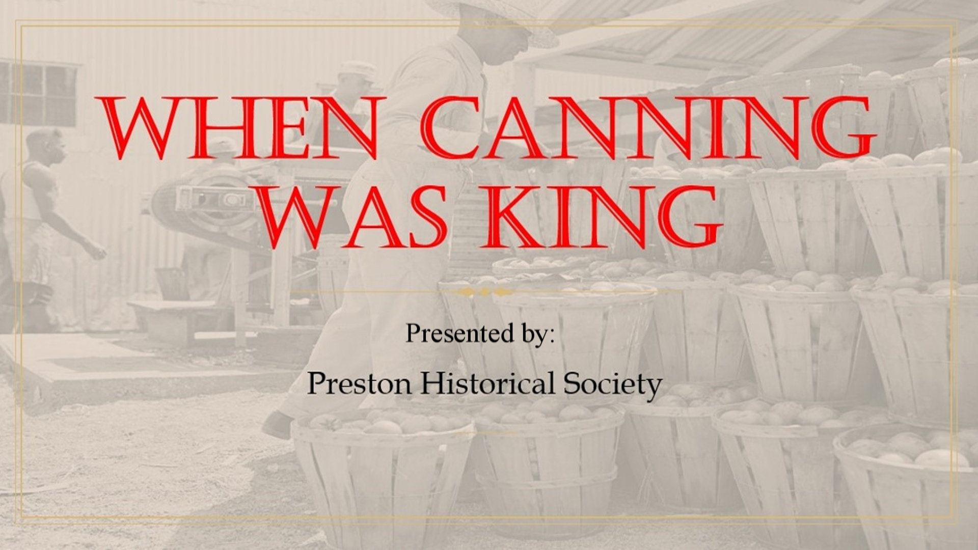 When Canning Was King: A Documentary by the Preston Historical Society